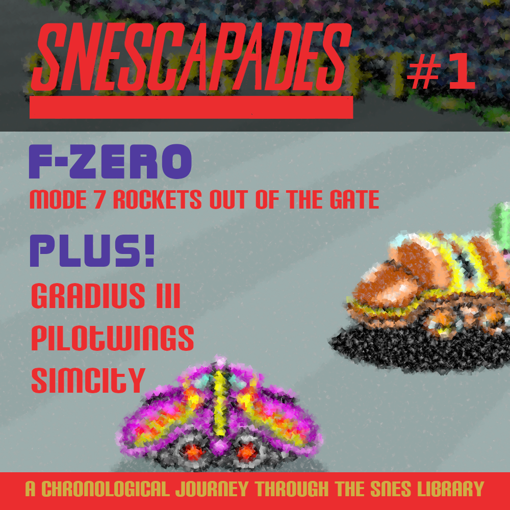 SNEScapades #1 F-Zero, Mode 7 rockets out of the gate. Plus: Gradius III, Pilotwings, SimCity
