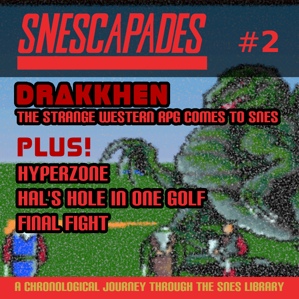 SNEScapades #2 Drakkhen, The strange western RPG comes to SNES. Plus Hyperzone, Hal's Hole in One Golf, Final FIght