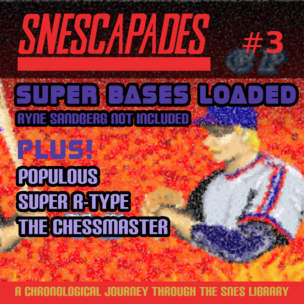 SNEScapades #3 Super Bases Loaded, Ryne Sandberg not included. Plus Populous, Super R-Type, The Chessmaster