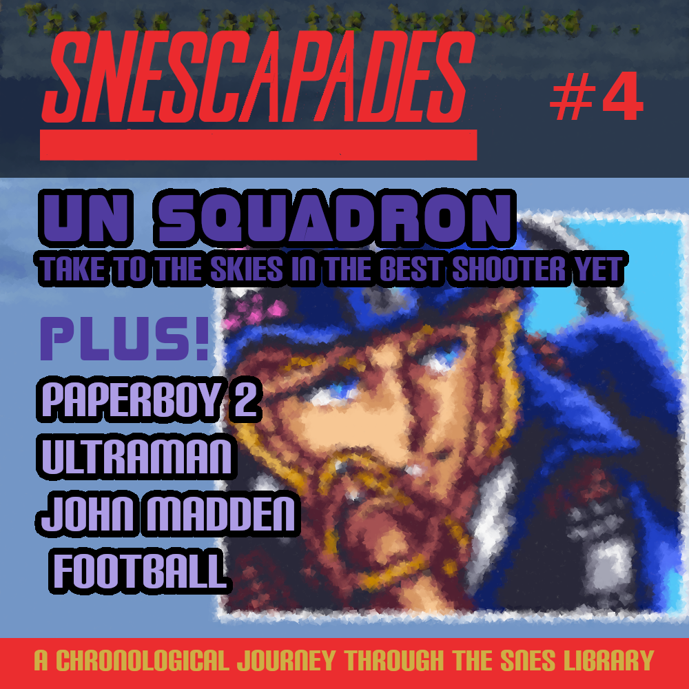 SNEScapades #4 UN Squadron, Take to the skies in the best shooter yet. Plus Paperboy 2, Ultraman, John Madden Football