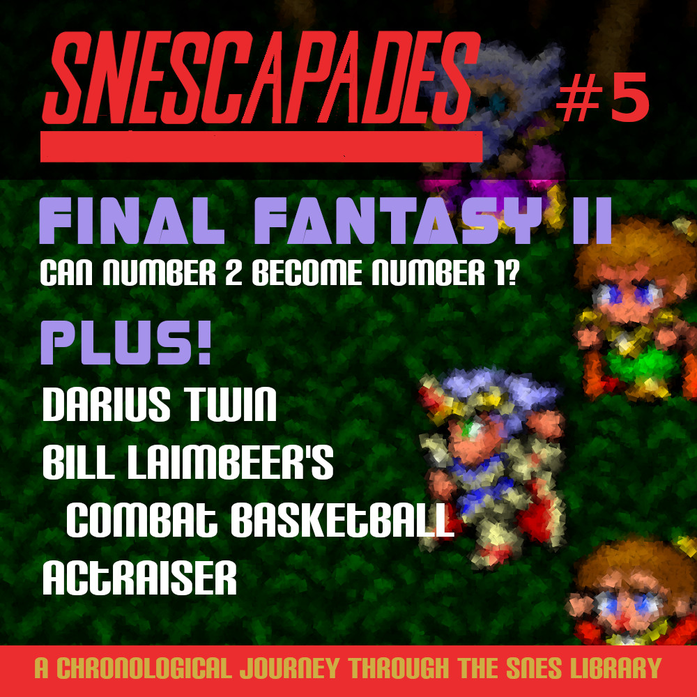 SNEScapades #5 Final Fantasy II, Can number 2 become number 1? Plus Darius Twin, Bill Laimbeer's Combat Basketball, ActRaiser