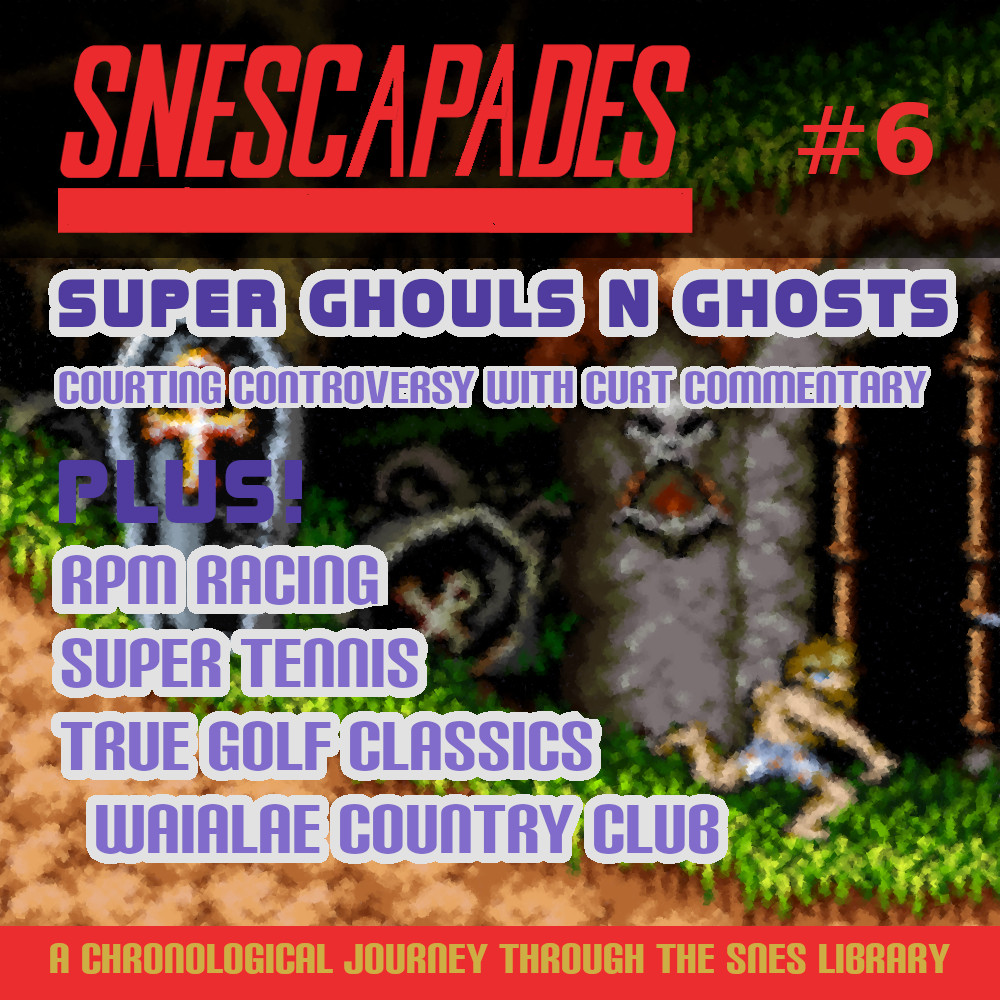 SNEScapades #6 Super Ghouls N Ghosts, Courting controversy with curt commentary. Plus RPM Racing, Super Tennis, True Golf Classics: Waialae Country Club