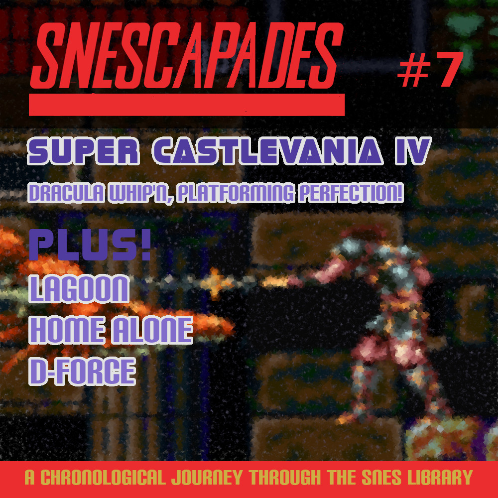 SNEScapades #7 Super Castlevania IV, Dracula whip'n platforming perfection. Plus Lagoon, Home Alone, D-Force