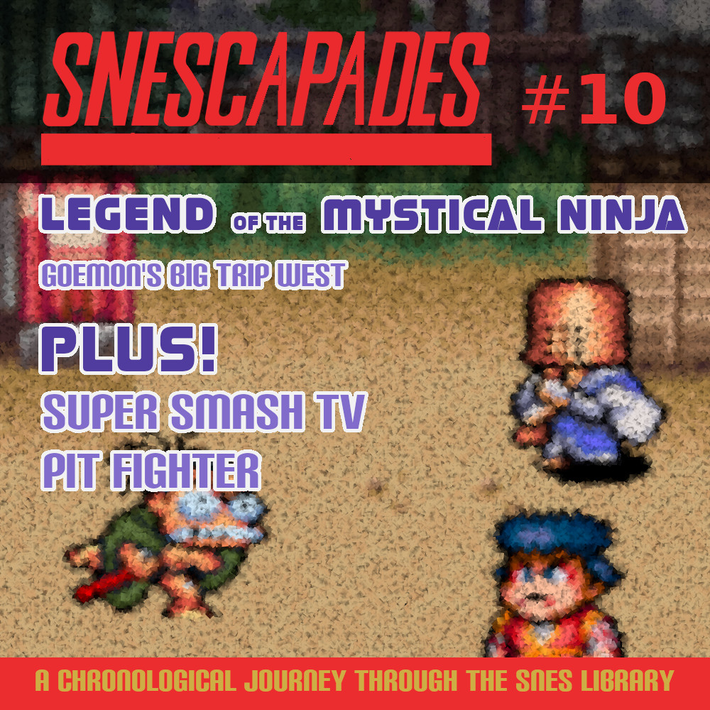 SNEScapades #10; Legend of the Mystical Ninja. Goemon's Big Trip West. Plus Super Smash TV, Pit Fighter.