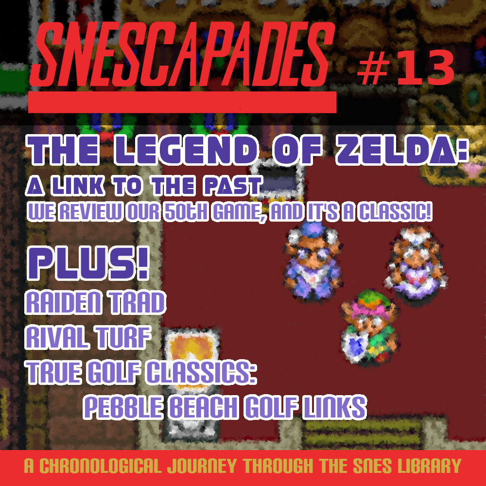 SNEScapades #13; The Legend of Zelda: A Link to the Past. We review our 50th game, and it's a classic.