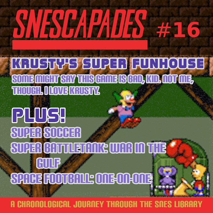 SNEScapades #16; Krusty's Super Funhouse. Some may say this game is bad, kid. Not me though, I love Krusty. Plus Super Soccer, Super Battletank: War in the Gulf, Space Football: One-on-One.