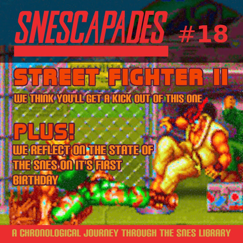 SNEScapades #18; Street Fighter II. We think you'll get a kick out of this one. Plus we reflect on the state of the SNES on its first birthday.