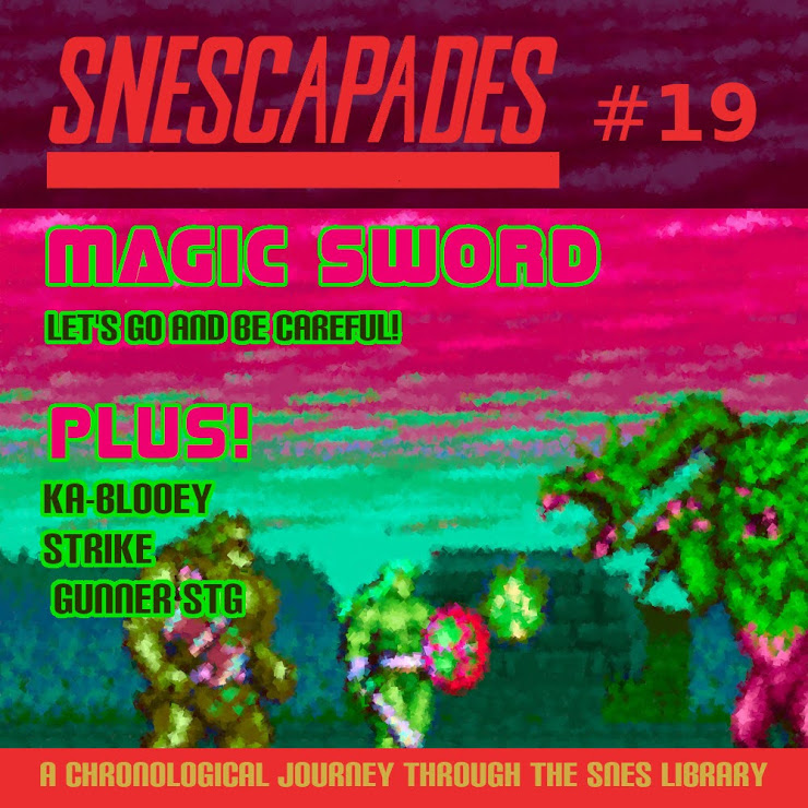 SNEScapades #19; Magic Sword. Let's go and be careful. Plus Ka-Blooey, Strike Gunner STG