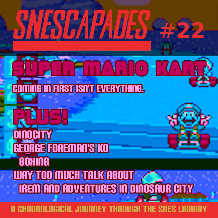 SNEScapades #22; Super Mario Kart. Coming in first isn't everything. Plus Dinocity, George Foreman's KO Boxing, Way too much talk about Irem and Adventures in Dinosaur City