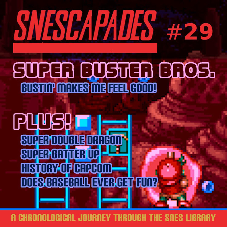 SNEScapades #29: Super Buster Bros. Bustin' makes me feel good. Plus Super Double Dragon, Super Batter Up, History of Capcom, Does baseball ever get fun?
