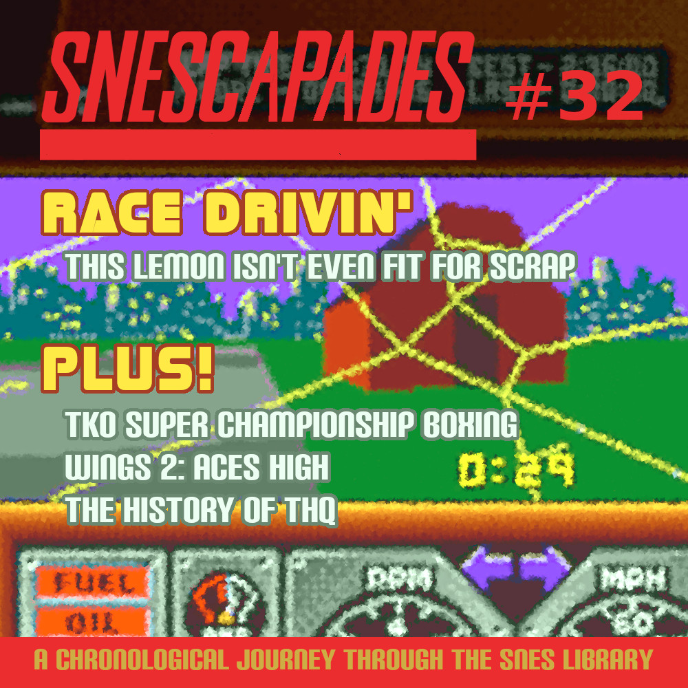 SNEScapades $32; Race Drivin'. This lemon isn't even fit for scrap. Plus TKO Super Championship Boxing, Wings 2: Aces High, The History of THQ.