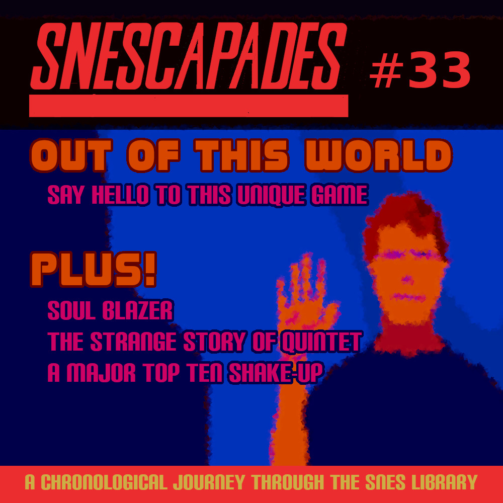 SNEScapades #33; Out of this World. Say hello to this unique game. Plus Soul Blazer, the strange story of Quintet, a major top ten shake-up