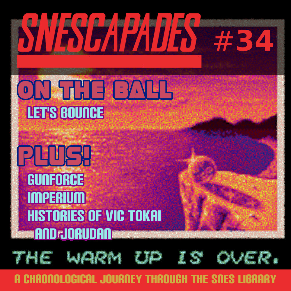 SNEScapades #36, On the Ball. Let's bounce. Plus GunForce, Imperium, Histories of Vic Tokai and Jorudan