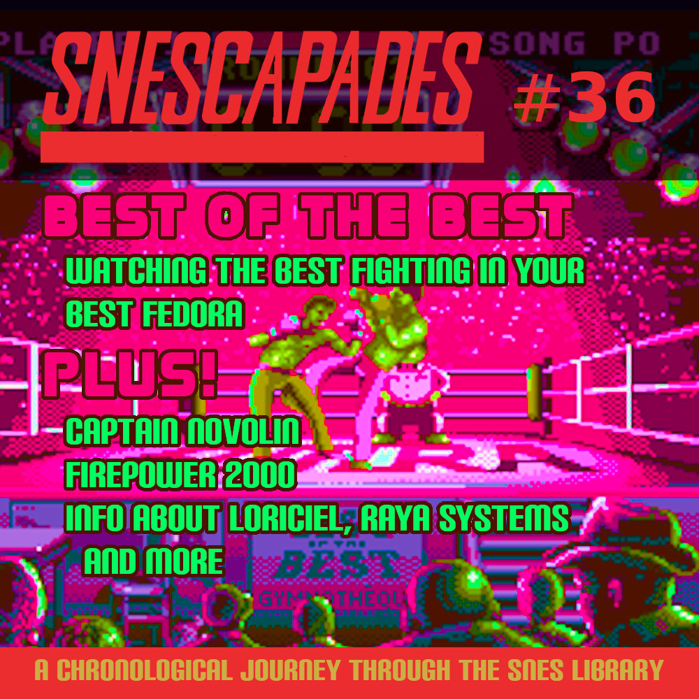 SNEScapades #36; Best of the Best. Watching the best fighting in your best fedora. Plus Captain Novolin, Firepower 2000, Info about Loriciel, Raya Systems, and more.
