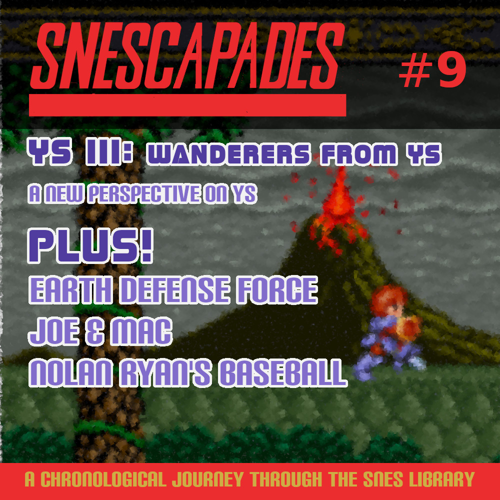 SNEScapades #9; Ys III: Wanders from Ys. A new perspective on Ys. Plus Earth Defense Force, Joe & Mac, Nolan Ryan's Baseball