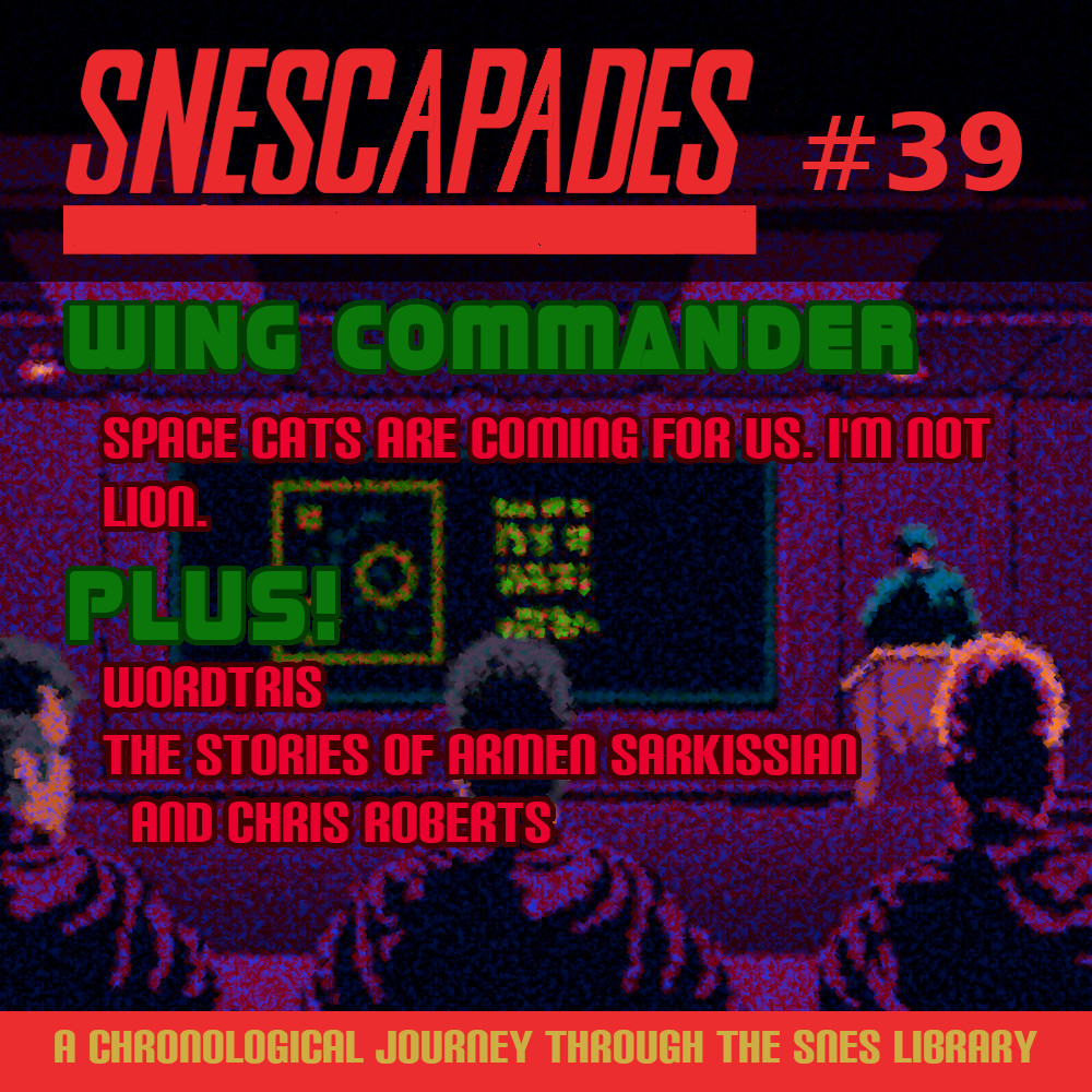 SNEScapades #39: Wing Commander. Space cats are coming for us. I'm not lion. Plus Wordtris, The stories of Armen Sarkissian and Chris Roberts.