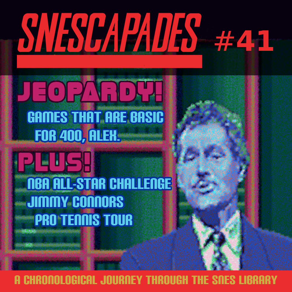 SNEScapades #41: Jeopardy! Edition. Games that are basic for 400, Alex. Plus NBA All-Star Challenge, Jimmy Connors Pro Tennis Tour.