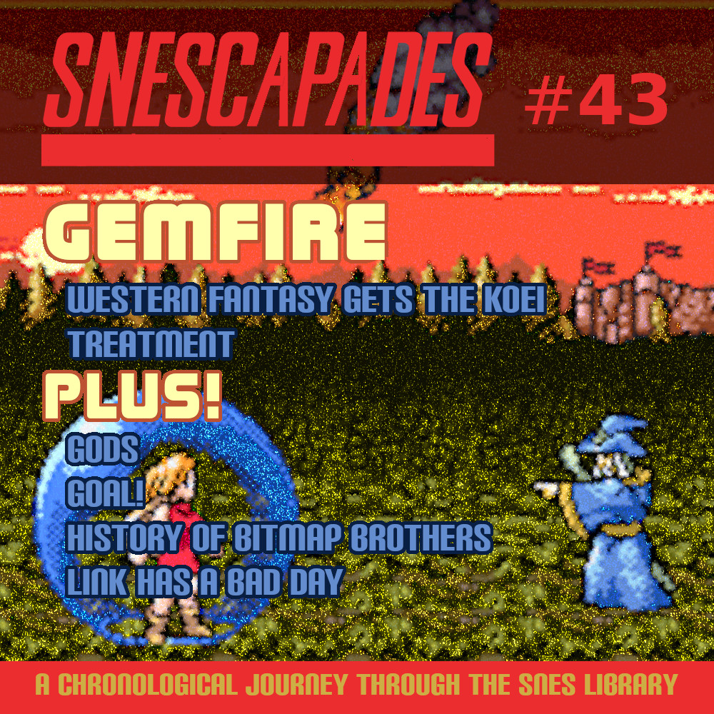 SNEScapades #43: Gemfire. Western Fantasy gets the Koei Treatment. Plus Gods, Goal!, History of the Bitmap Bros., Link has a bad day.