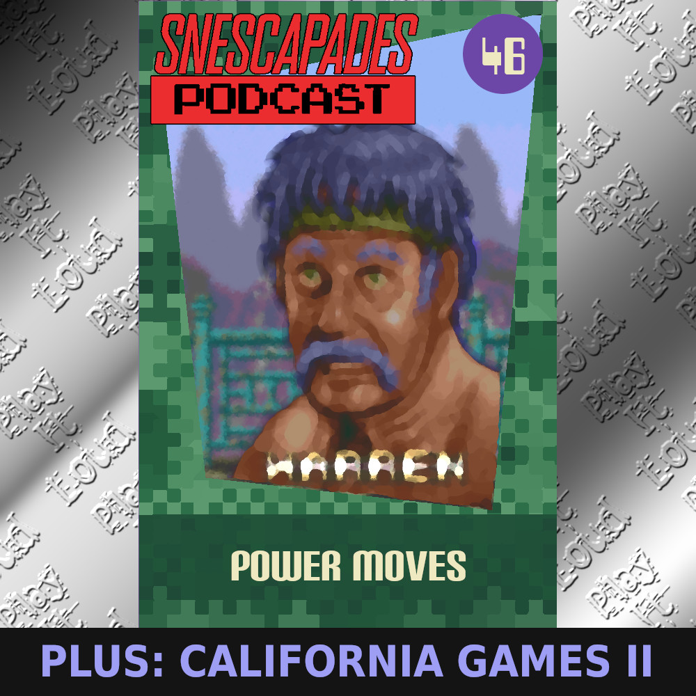 SNEScapades Podcast #46: Power Moves. Plus California Games II