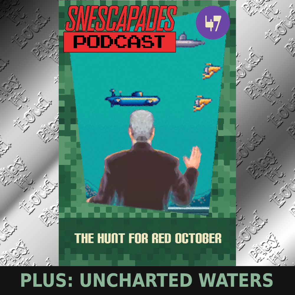 SNEScapades Podcast #47: The Hunt for Red October. Plus: Uncharted Waters