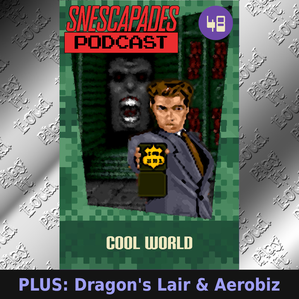 SNEScapades Podcast #48: Cool World. Plus: Dragon's Lair & Aerobiz