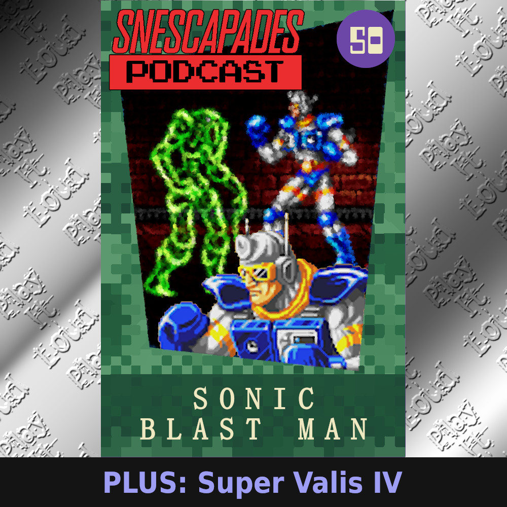 SNEScapades Podcast #50: Sonic Blast Man. Plus: Super Valis IV