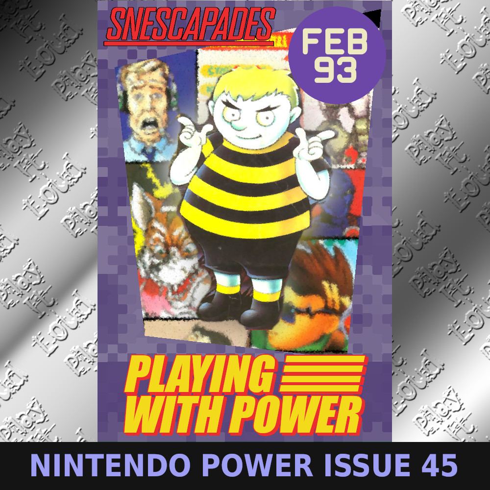 SNEScapades: Playing with Power. Feb 93. Nintendo Power Issue 45