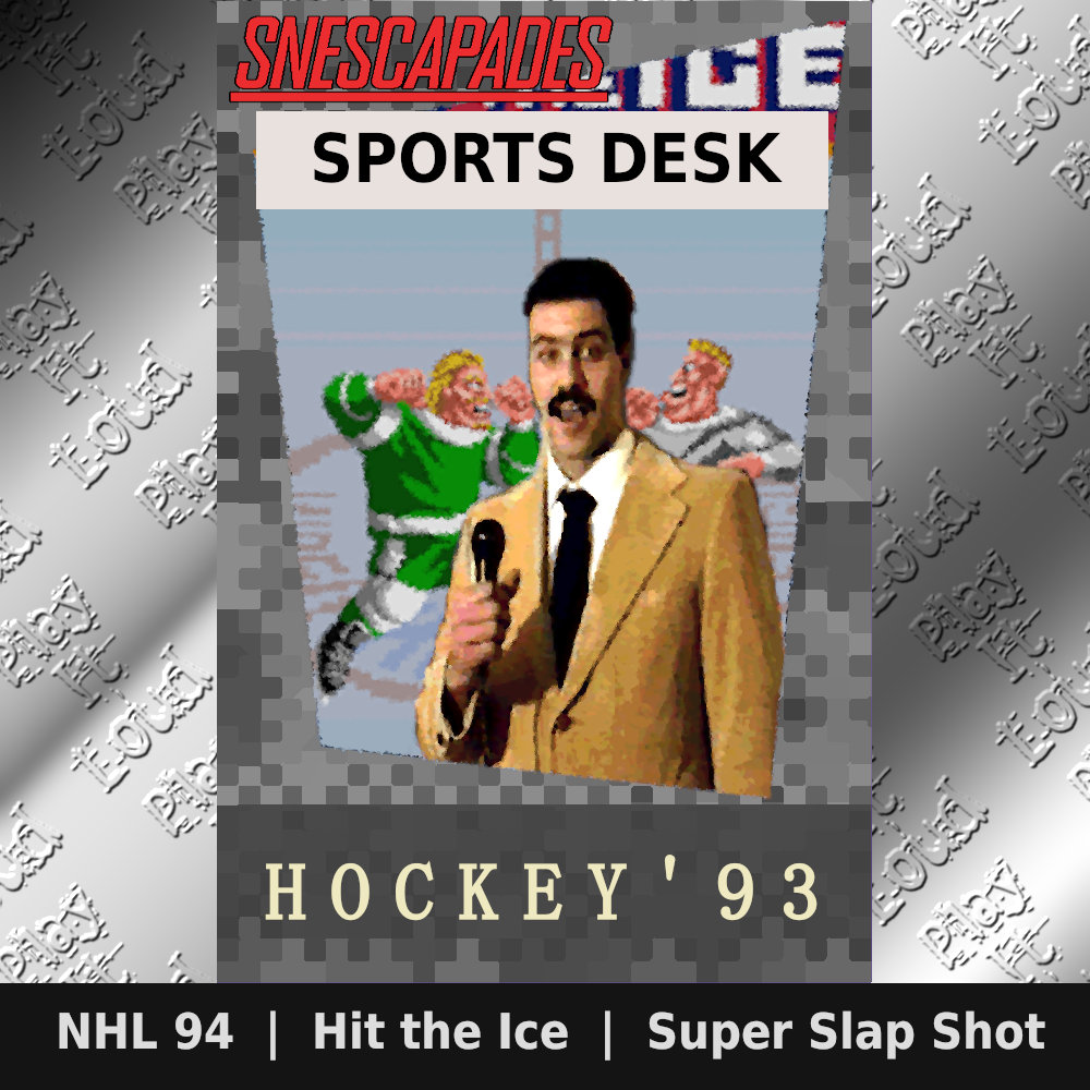 SNEScapades Sports Desk: Hockey '93. NHL 94, Hit the Ice, Super Slap Shot.