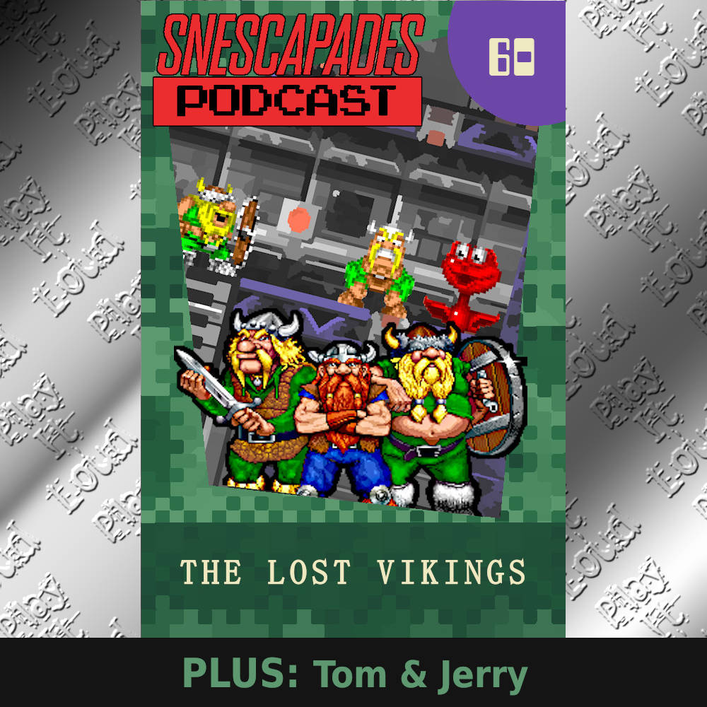 SNEScapades podcast 60: The Lost Vikings Plus Tom & Jerry