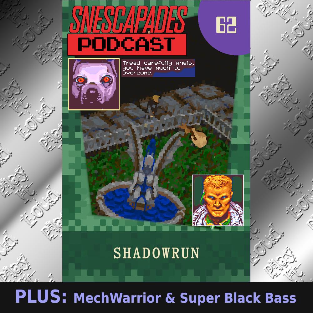 SNEScapades podcast episode 62: Shadowrun, MechWarrior, Super Black Bass