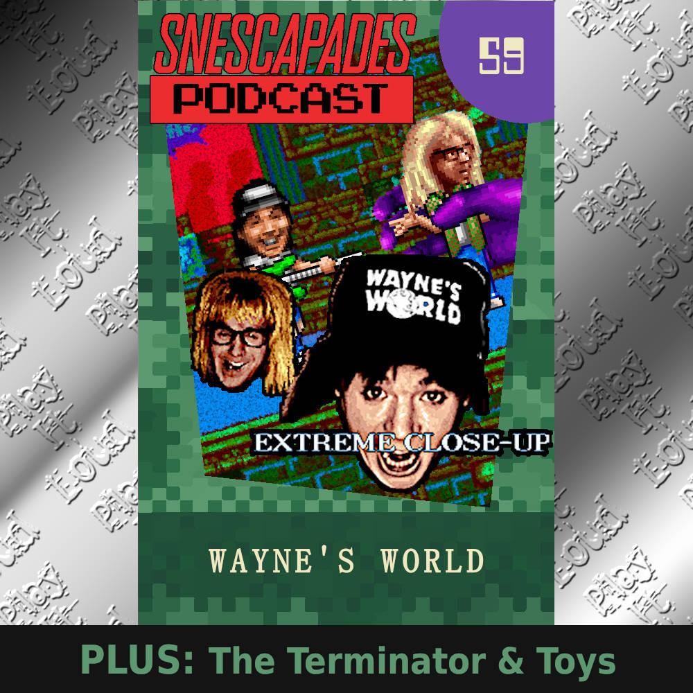 SNEScapades podcast #59: Wayne's World. Plus the Terminator and Toys