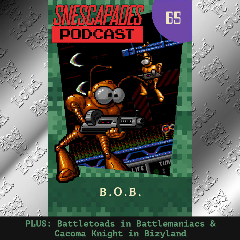 SNEScapades podcast #65 featuring B.O.B. with Battletoads in Battlemaniacs and Cacoma Knight in Bizyland