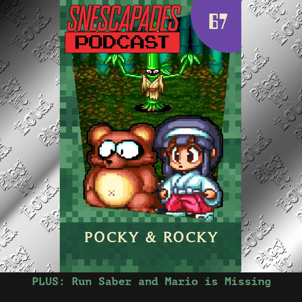 SNEScapades Podcast #67 Feautring Pocky & Rocky, Run Saber, and Mario is Missing